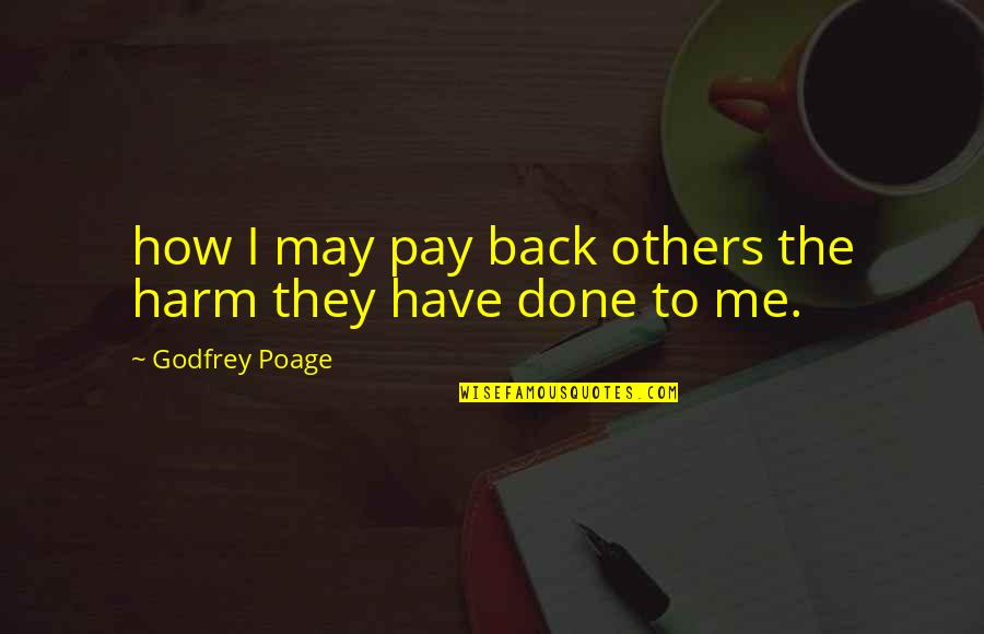The Grey Areas Of Life Quotes By Godfrey Poage: how I may pay back others the harm