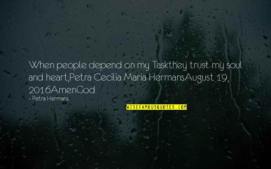 The Grey Areas Of Life Quotes By Petra Hermans: When people depend on my Taskthey trust my