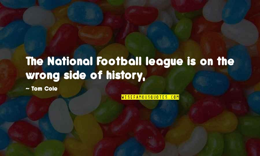The Grey Areas Of Life Quotes By Tom Cole: The National Football league is on the wrong