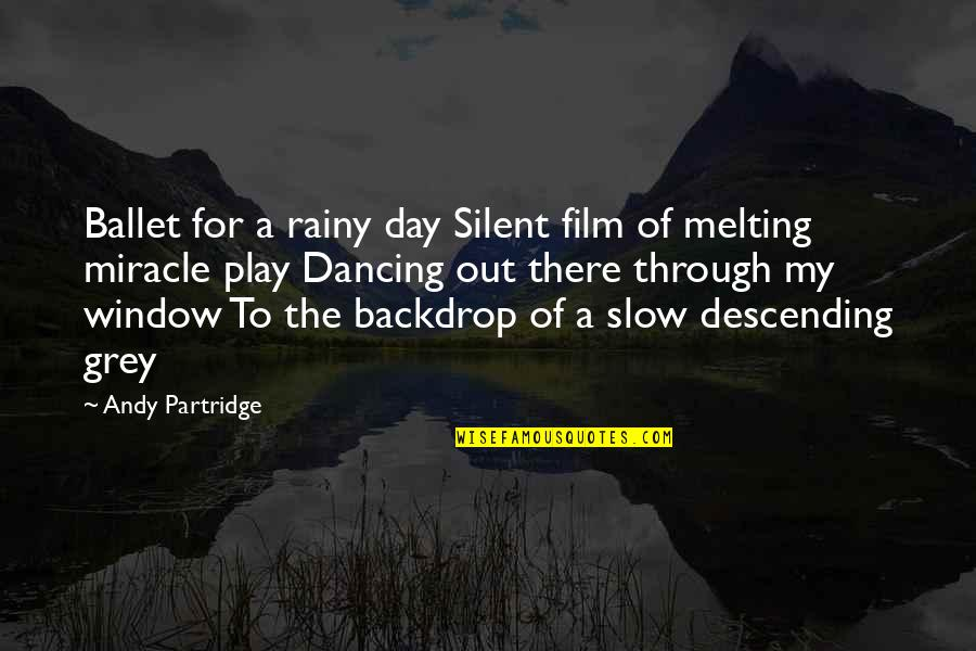 The Grey Film Quotes By Andy Partridge: Ballet for a rainy day Silent film of