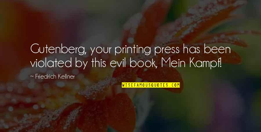 The Gutenberg Printing Press Quotes By Friedrich Kellner: Gutenberg, your printing press has been violated by