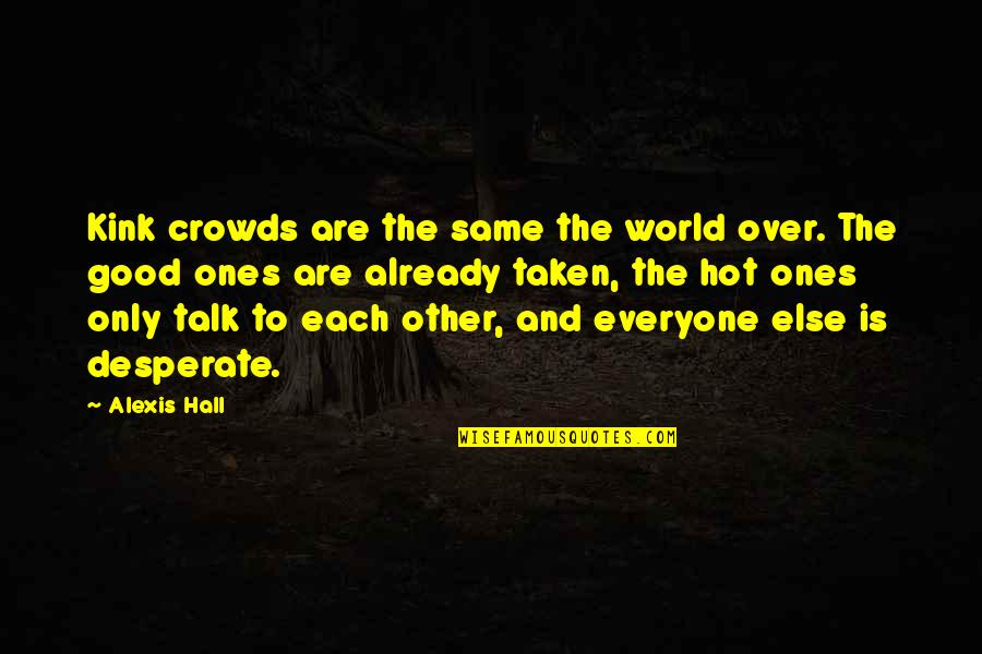 The Hall Quotes By Alexis Hall: Kink crowds are the same the world over.