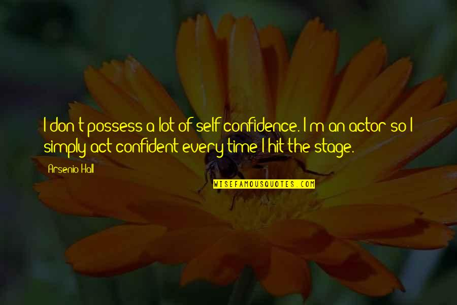 The Hall Quotes By Arsenio Hall: I don't possess a lot of self-confidence. I'm