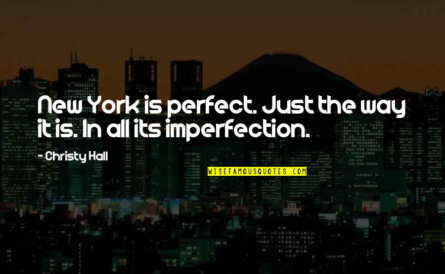 The Hall Quotes By Christy Hall: New York is perfect. Just the way it