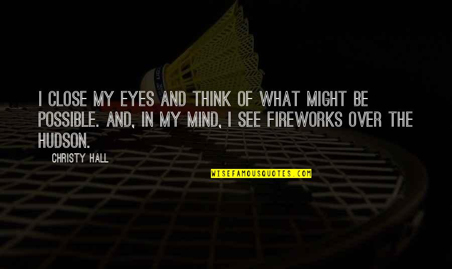 The Hall Quotes By Christy Hall: I close my eyes and think of what