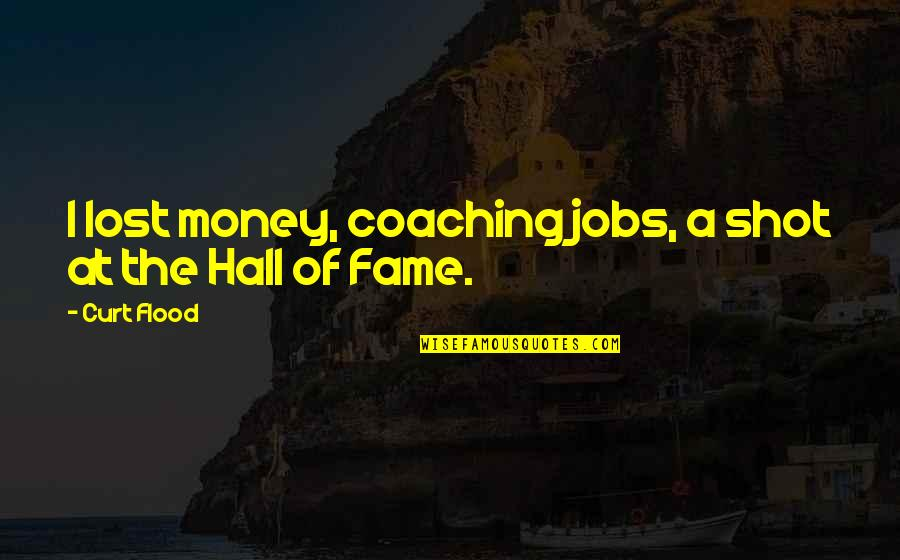 The Hall Quotes By Curt Flood: I lost money, coaching jobs, a shot at