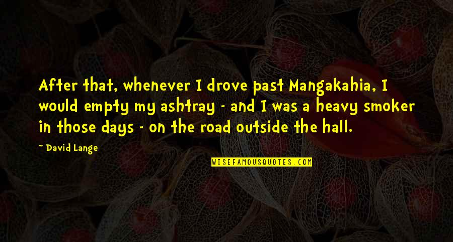 The Hall Quotes By David Lange: After that, whenever I drove past Mangakahia, I