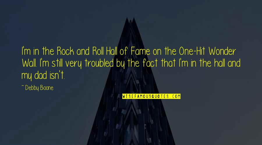 The Hall Quotes By Debby Boone: I'm in the Rock and Roll Hall of