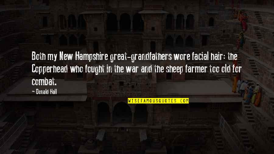 The Hall Quotes By Donald Hall: Both my New Hampshire great-grandfathers wore facial hair: