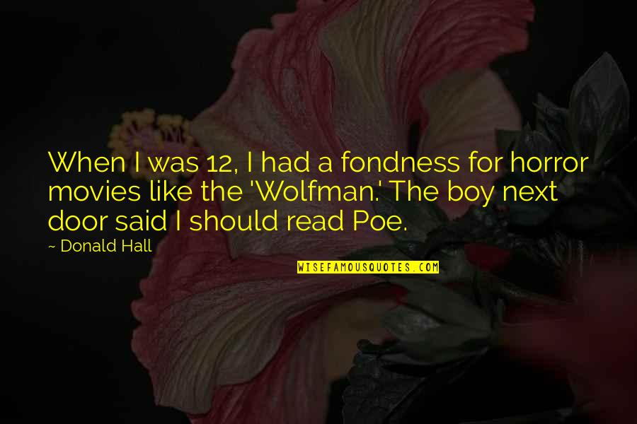 The Hall Quotes By Donald Hall: When I was 12, I had a fondness