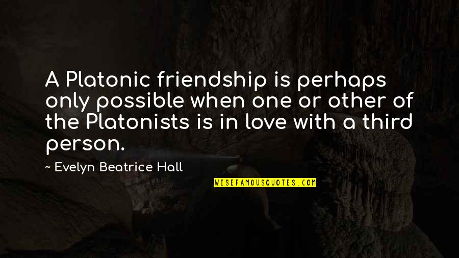 The Hall Quotes By Evelyn Beatrice Hall: A Platonic friendship is perhaps only possible when