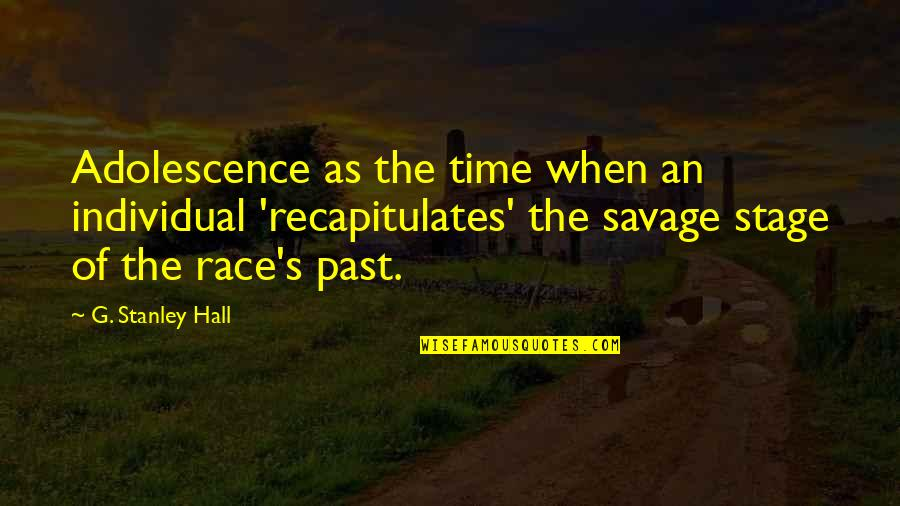 The Hall Quotes By G. Stanley Hall: Adolescence as the time when an individual 'recapitulates'