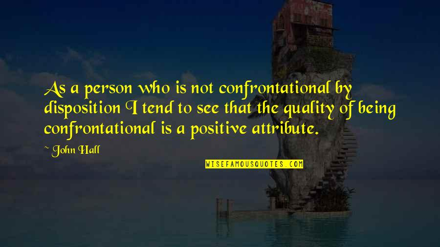 The Hall Quotes By John Hall: As a person who is not confrontational by
