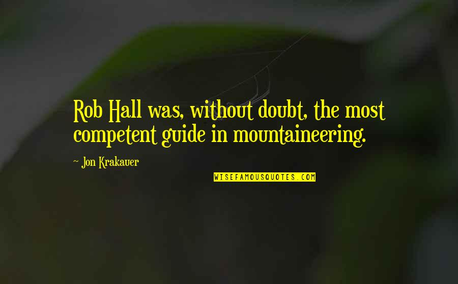 The Hall Quotes By Jon Krakauer: Rob Hall was, without doubt, the most competent
