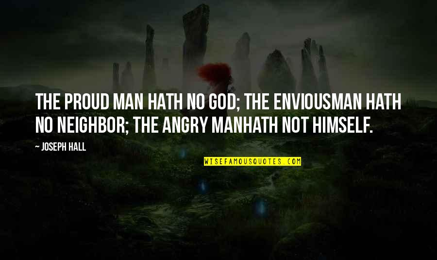 The Hall Quotes By Joseph Hall: The proud man hath no God; the enviousman