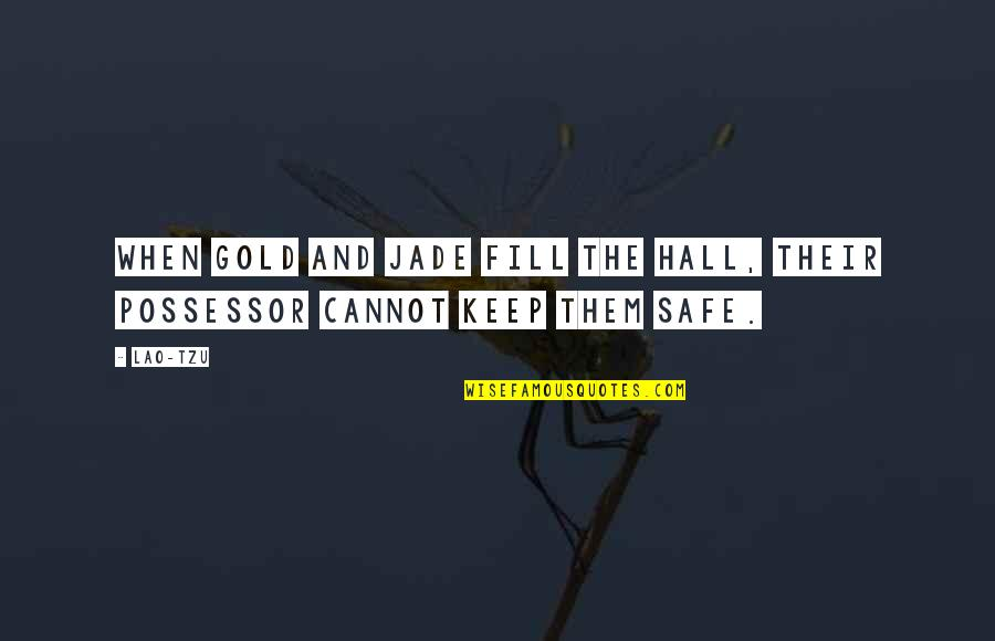 The Hall Quotes By Lao-Tzu: When gold and jade fill the hall, their