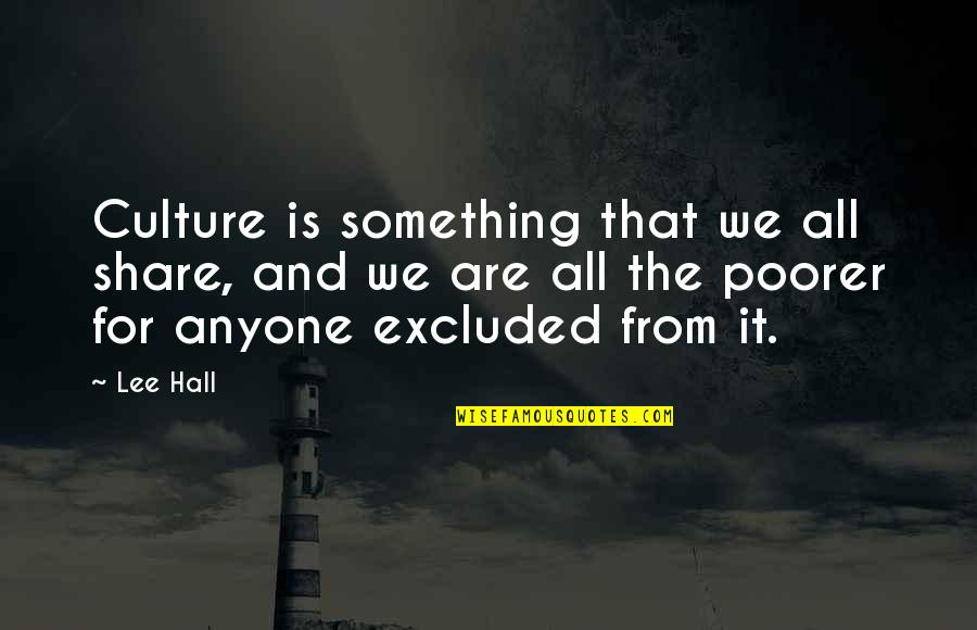 The Hall Quotes By Lee Hall: Culture is something that we all share, and