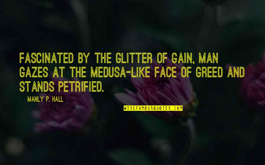 The Hall Quotes By Manly P. Hall: Fascinated by the glitter of gain, man gazes