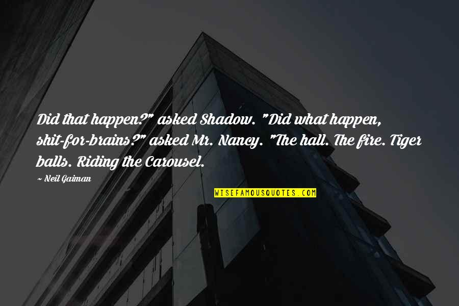 "The Hall Quotes By Neil Gaiman: Did that happen?"" asked Shadow. ""Did what happen,"
