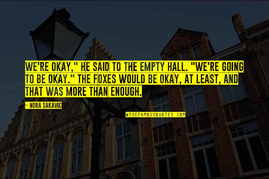 "The Hall Quotes By Nora Sakavic: We're okay,"" he said to the empty hall."