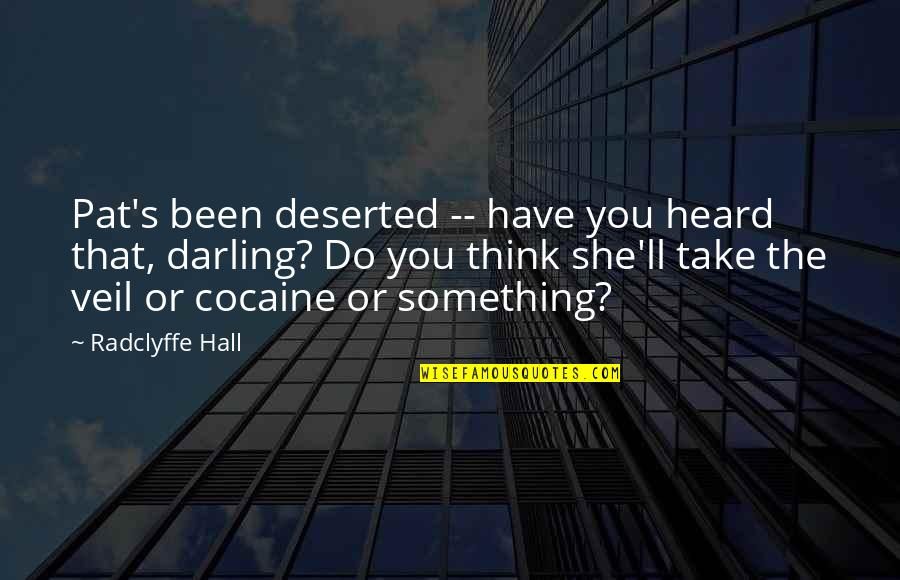 The Hall Quotes By Radclyffe Hall: Pat's been deserted -- have you heard that,