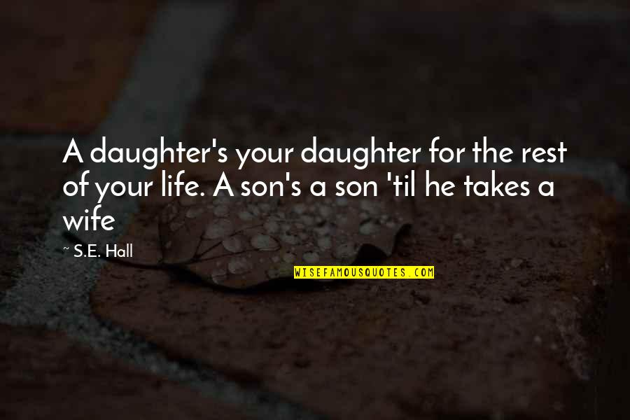 The Hall Quotes By S.E. Hall: A daughter's your daughter for the rest of