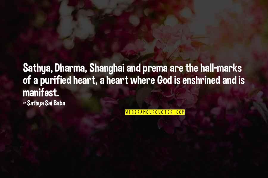 The Hall Quotes By Sathya Sai Baba: Sathya, Dharma, Shanghai and prema are the hall-marks