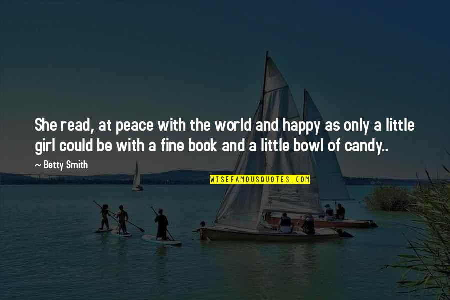The Happy Girl Quotes By Betty Smith: She read, at peace with the world and