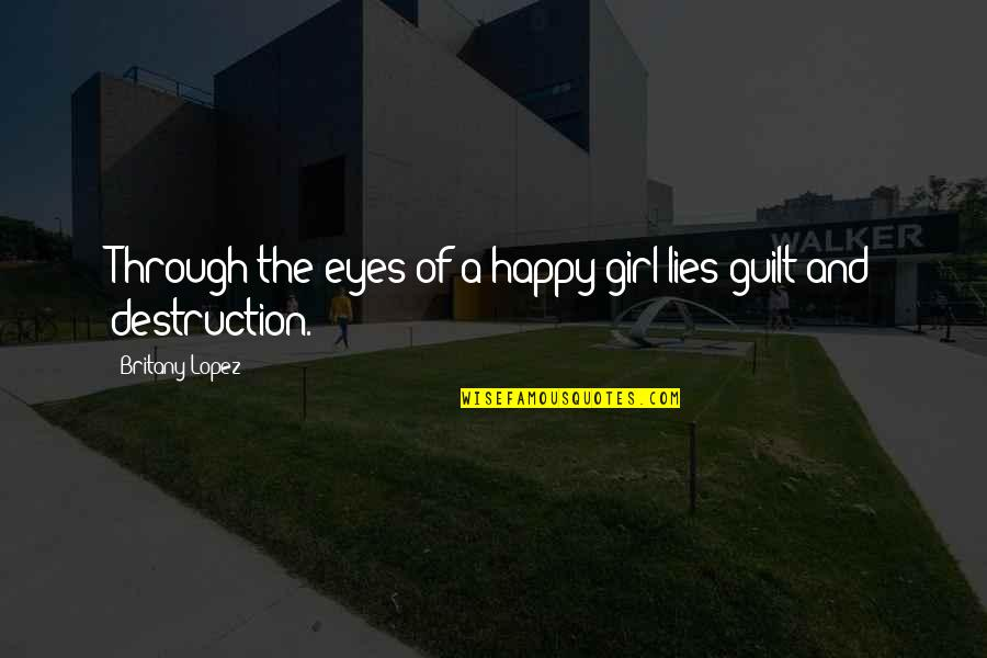 The Happy Girl Quotes By Britany Lopez: Through the eyes of a happy girl lies