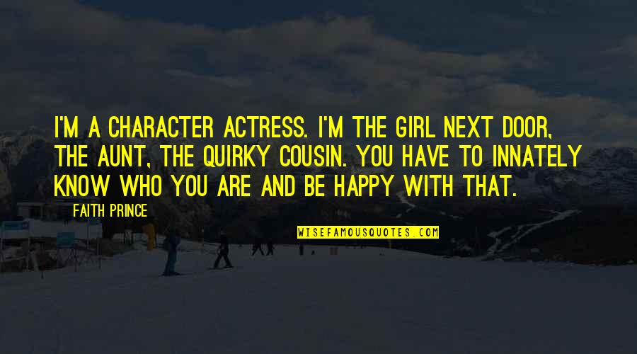 The Happy Girl Quotes By Faith Prince: I'm a character actress. I'm the girl next