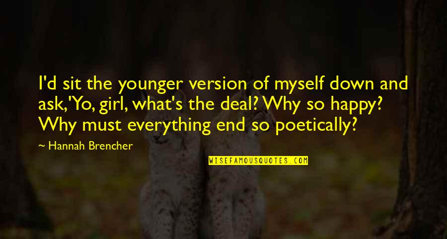 The Happy Girl Quotes By Hannah Brencher: I'd sit the younger version of myself down