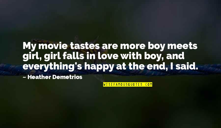 The Happy Girl Quotes By Heather Demetrios: My movie tastes are more boy meets girl,