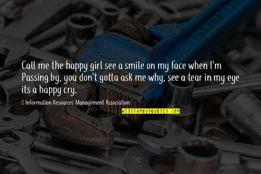 The Happy Girl Quotes By Information Resources Management Association: Call me the happy girl see a smile
