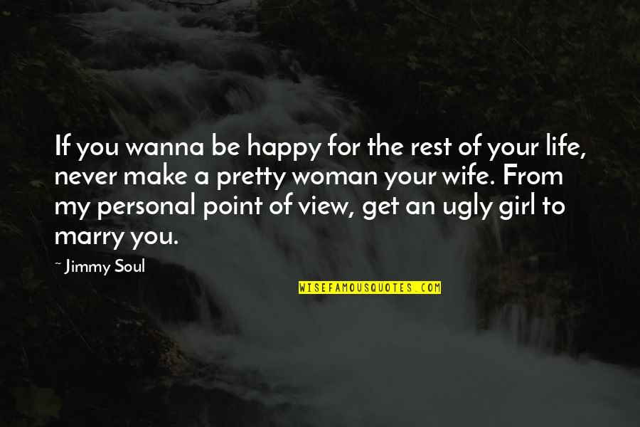 The Happy Girl Quotes By Jimmy Soul: If you wanna be happy for the rest