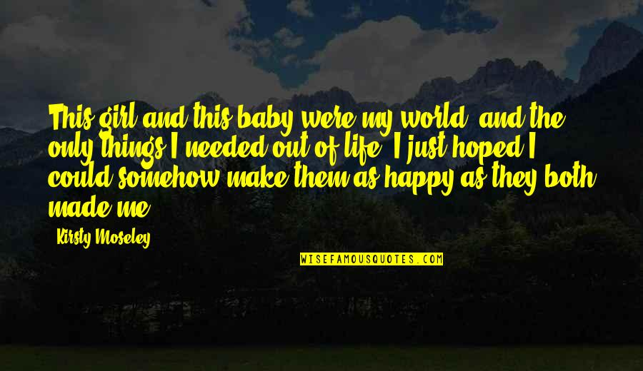 The Happy Girl Quotes By Kirsty Moseley: This girl and this baby were my world,