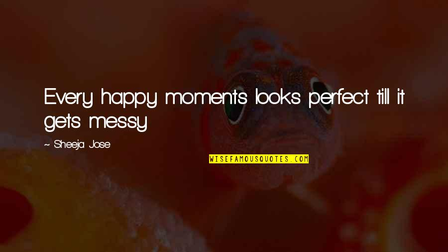 The Happy Girl Quotes By Sheeja Jose: Every happy moments looks perfect till it gets