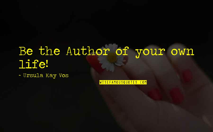 The Happy Girl Quotes By Ursula Kay Vos: Be the Author of your own life!