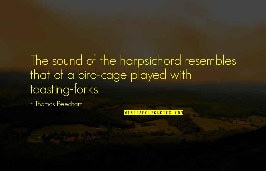 The Harpsichord Quotes By Thomas Beecham: The sound of the harpsichord resembles that of