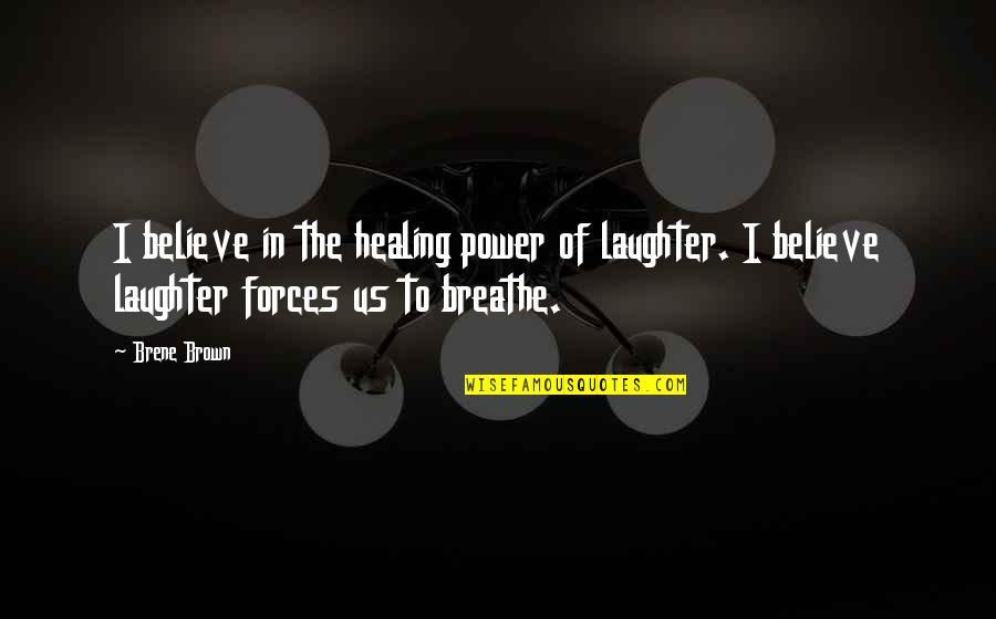 The Healing Power Of Laughter Quotes By Brene Brown: I believe in the healing power of laughter.
