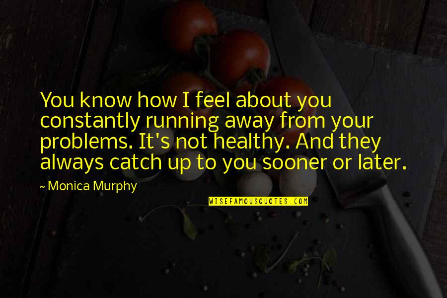 The Healing Power Of Laughter Quotes By Monica Murphy: You know how I feel about you constantly