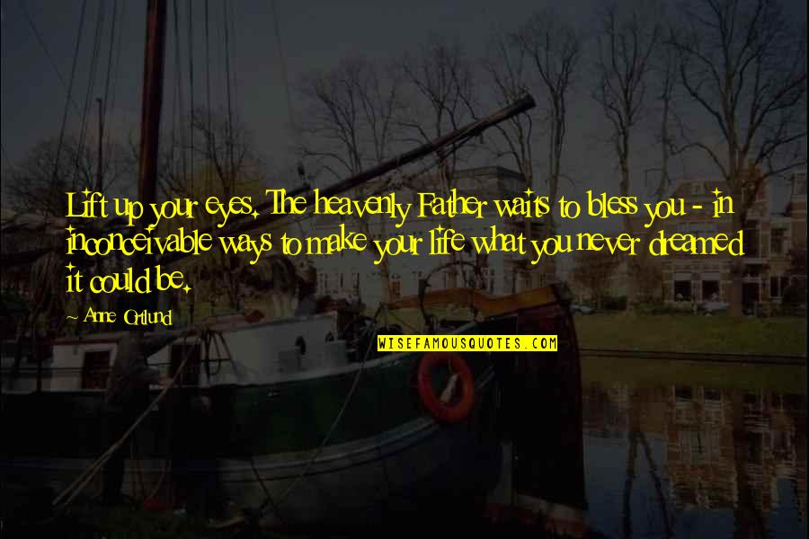 The Heavenly Father Quotes By Anne Ortlund: Lift up your eyes. The heavenly Father waits