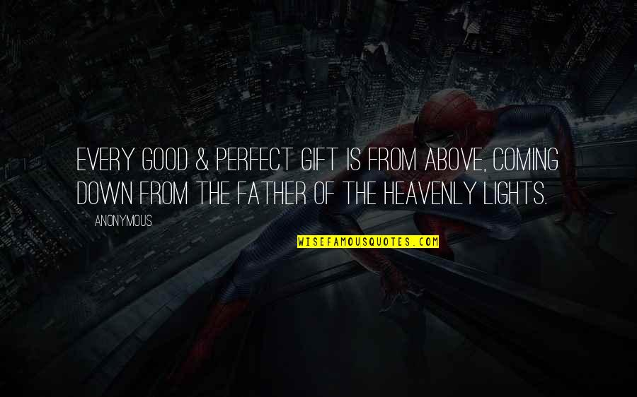 The Heavenly Father Quotes By Anonymous: Every good & perfect gift is from above,