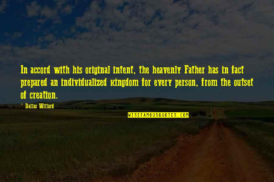 The Heavenly Father Quotes By Dallas Willard: In accord with his original intent, the heavenly