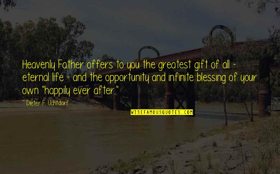 The Heavenly Father Quotes By Dieter F. Uchtdorf: Heavenly Father offers to you the greatest gift