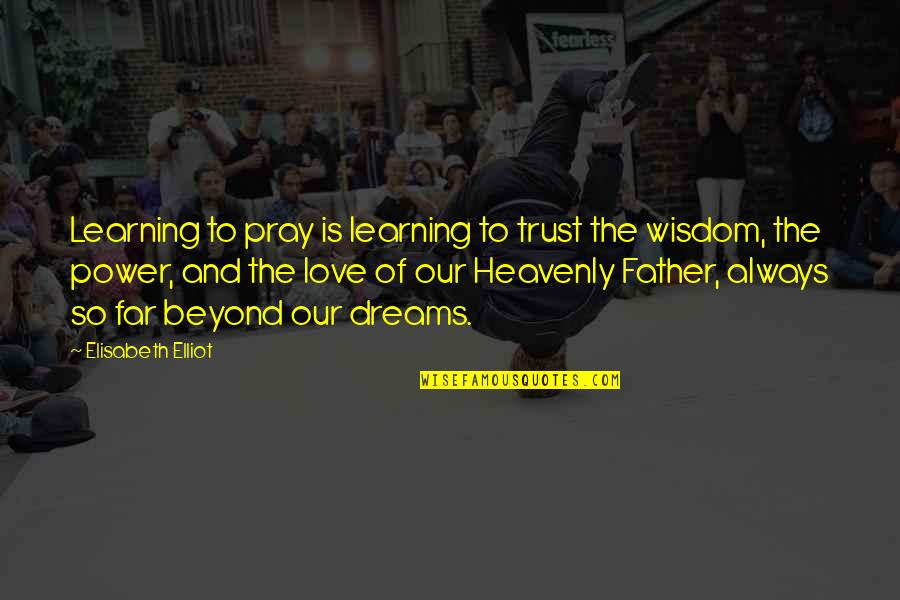 The Heavenly Father Quotes By Elisabeth Elliot: Learning to pray is learning to trust the