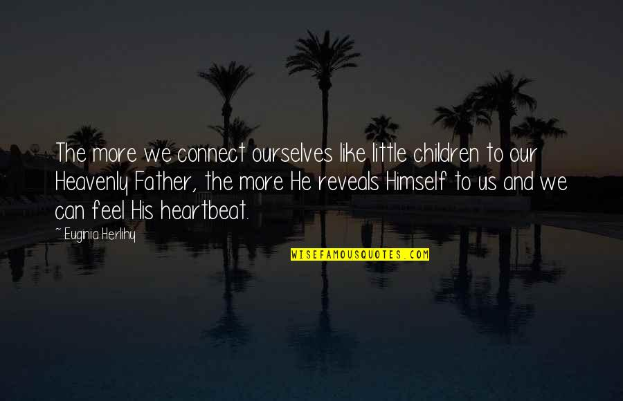 The Heavenly Father Quotes By Euginia Herlihy: The more we connect ourselves like little children