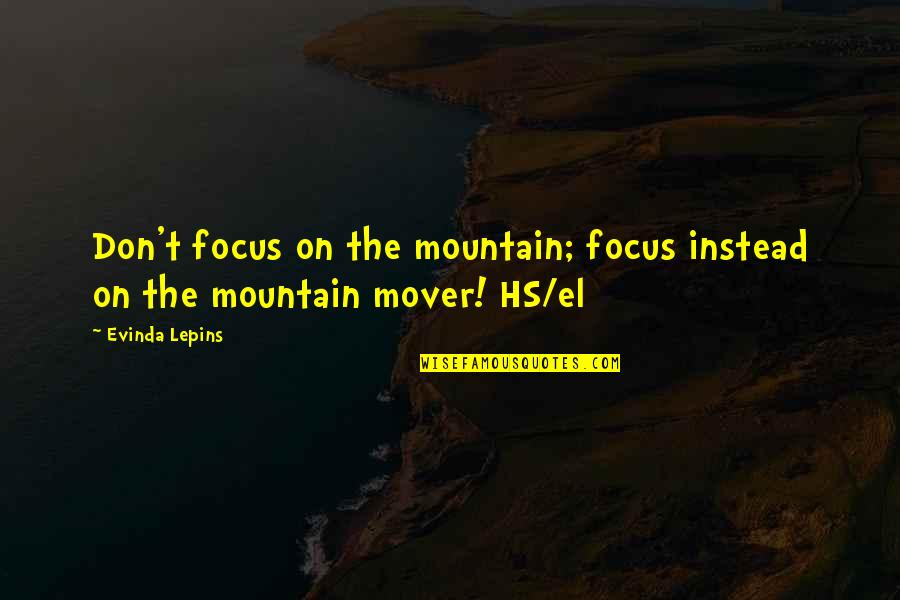 The Heavenly Father Quotes By Evinda Lepins: Don't focus on the mountain; focus instead on