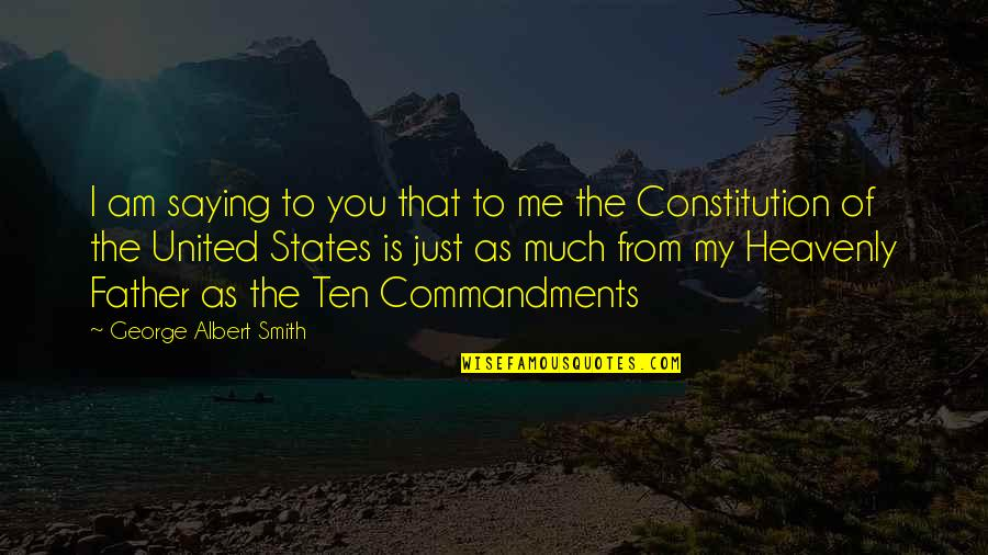 The Heavenly Father Quotes By George Albert Smith: I am saying to you that to me