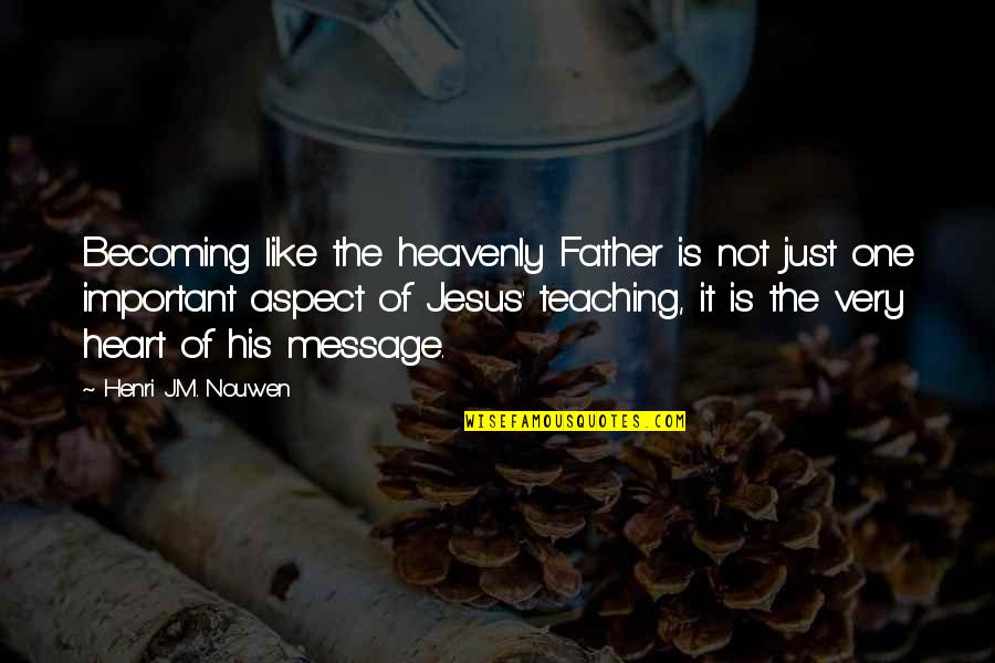 The Heavenly Father Quotes By Henri J.M. Nouwen: Becoming like the heavenly Father is not just