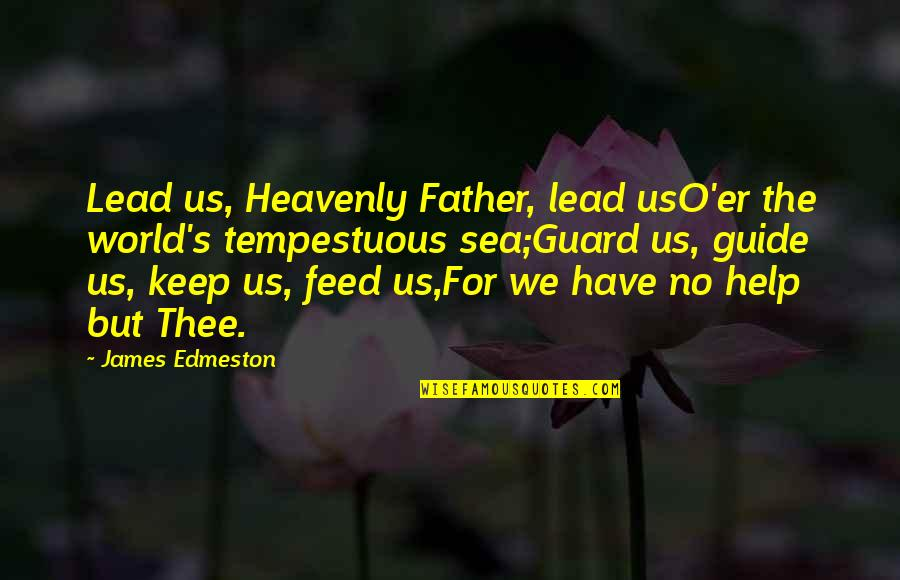 The Heavenly Father Quotes By James Edmeston: Lead us, Heavenly Father, lead usO'er the world's